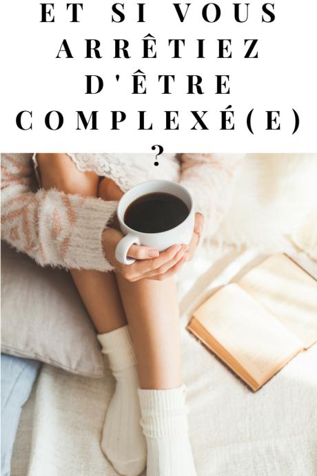 Et si vous arrêtiez d'être complexé(e) ?